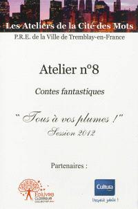 Atelier n° 8 : contes fantastiques : Tous à vos plumes !, session 2012