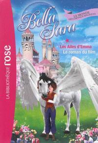 Bella Sara : le monde des chevaux magiques. Volume 14, Les ailes d'Emma : le roman du film