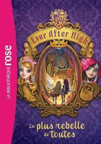 Ever after high. Volume 2, La plus rebelle de toutes