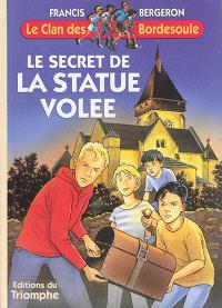 Le clan des Bordesoule. Volume 1, Le secret de la statue volée