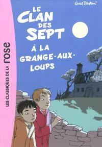 Le clan des sept. Volume 4, Le clan des Sept à la Grange-aux-Loups