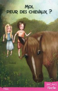 Moi, peur des chevaux ?