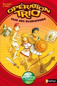 Opération trio. Volume 1, Face aux gladiateurs : 45 av. J-C.
