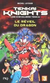 Tenkai knights = Les chevaliers Tenkai. Volume 6, Le réveil du dragon