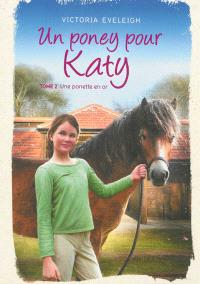 Un poney pour Katy. Volume 2, Une ponette en or