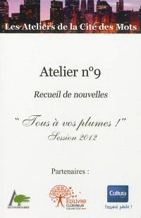Atelier n° 9 : recueil de nouvelles : Tous à vos plumes !, session 2012