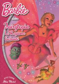 Barbie Fairytopia. Volume 1, Le royaume enchanté