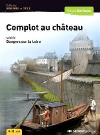 Complot au château; Suivi de Dangers sur la Loire