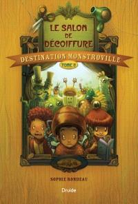 Destination Monstroville. Volume 2, Le salon de décoiffure