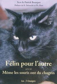 Félin pour l'autre; Suivi de Même les souris ont du chagrin !
