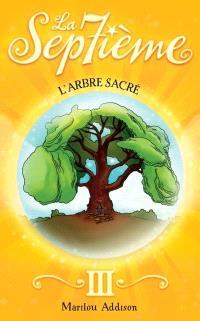 La septième. Volume 3, L'arbre sacré