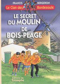 Le clan des Bordesoule. Volume 12, Le secret du moulin de Bois-Plage