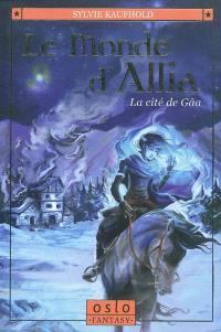 Le monde d'Allia. Volume 1, La cité de Gâa