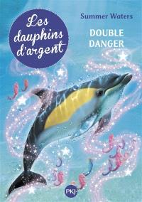 Les dauphins d'argent. Volume 4, Double danger