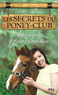 Les secrets du poney club. Volume 6, Kidnapping à Pointe-Chevalier