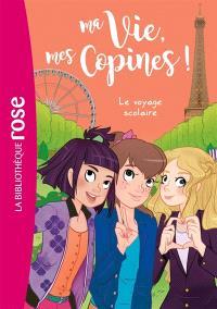 Ma vie, mes copines !. Volume 3, Le voyage scolaire
