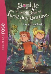 Sophie et la forêt des ombres. Volume 1, Le roi Gobelin
