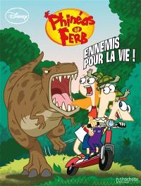 Phineas & Ferb. Volume 1, Ennemis pour la vie !