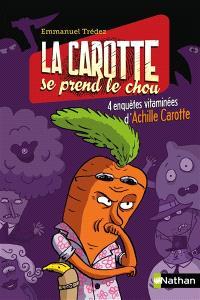 La carotte se prend le chou ! : 4 enquêtes vitaminées d'Achille Carotte