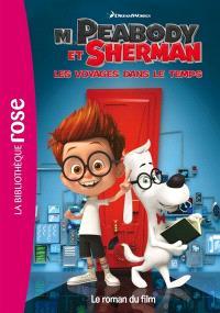 M. Peabody et Sherman, les voyages dans le temps : le roman du film
