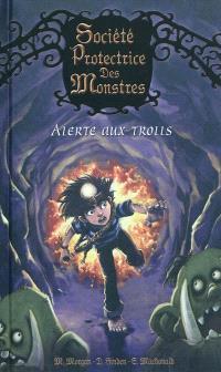 Société protectrice des monstres. Volume 3, Alerte aux trolls