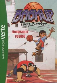 Baskup Tony Parker. Volume 4, Vengeance vaudou