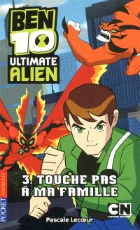 Ben 10 Ultimate Alien. Volume 3, Touche pas à ma famille