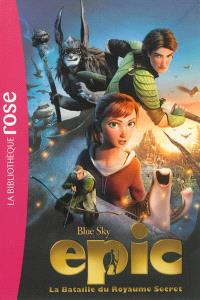 Epic, la bataille du royaume secret : le roman du film