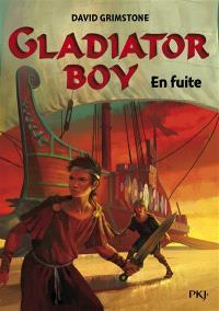 Gladiator boy. Volume 3, En fuite
