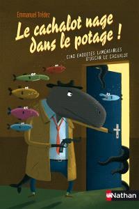 Le cachalot nage dans le potage : cinq enquêtes lamentables d'Oscar le Cachalot