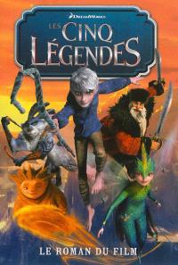 Les cinq légendes : le roman du film