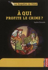 Les enquêtes de Chloé. Volume 1, A qui profite le crime ?