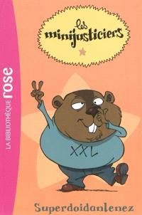 Les minijusticiers. Volume 2, Superdoidanlenez