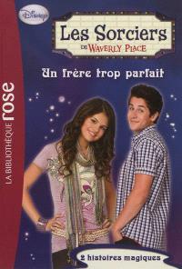 Les sorciers de Waverly Place. Volume 7, Un frère trop parfait