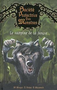 Société protectrice des monstres. Volume 4, Le vampire de la jungle