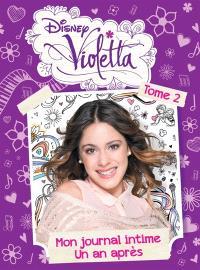 Violetta : mon journal intime. Volume 2, Un an après