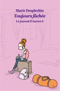Le journal d'Aurore. Volume 2, Toujours fâchée
