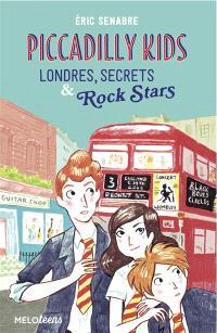 Piccadilly kids. Volume 1, Londres, secrets & rock stars