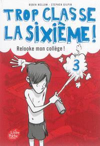 Trop classe, la sixième !. Volume 3, Relooke mon collège !
