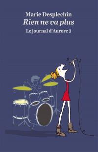 Le journal d'Aurore. Volume 3, Rien ne va plus