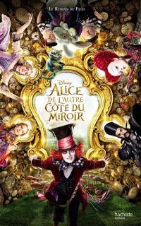 Alice de l'autre côté du miroir : le roman du film