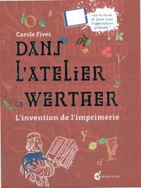 Dans l'atelier de Werther : l'invention de l'imprimerie