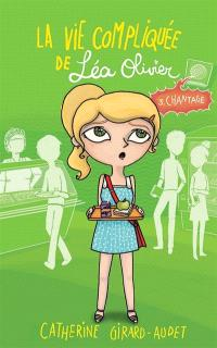 La vie compliquée de Léa Olivier. Volume 3, Chantage