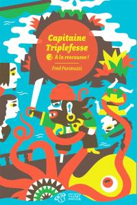 Capitaine Triplefesse. Volume 2, A la rescousse !