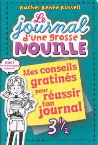 Le journal d'une grosse nouille. Volume 3.5, mes conseils gratinés pour réussir ton journal