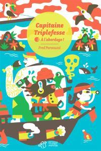 Capitaine Triplefesse. Volume 1, A l'abordage !
