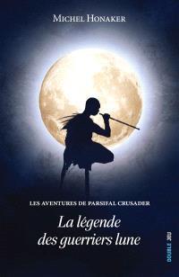 Les aventures de Parsifal Crusader, La légende des Guerriers-Lune