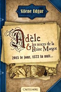 Adèle et les noces de la reine Margot : 2015 le jour, 1572 la nuit...