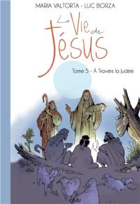 La vie de Jésus. Volume 5, A travers la Judée