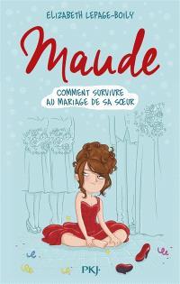 Maude. Volume 2, Comment survivre au mariage de sa soeur